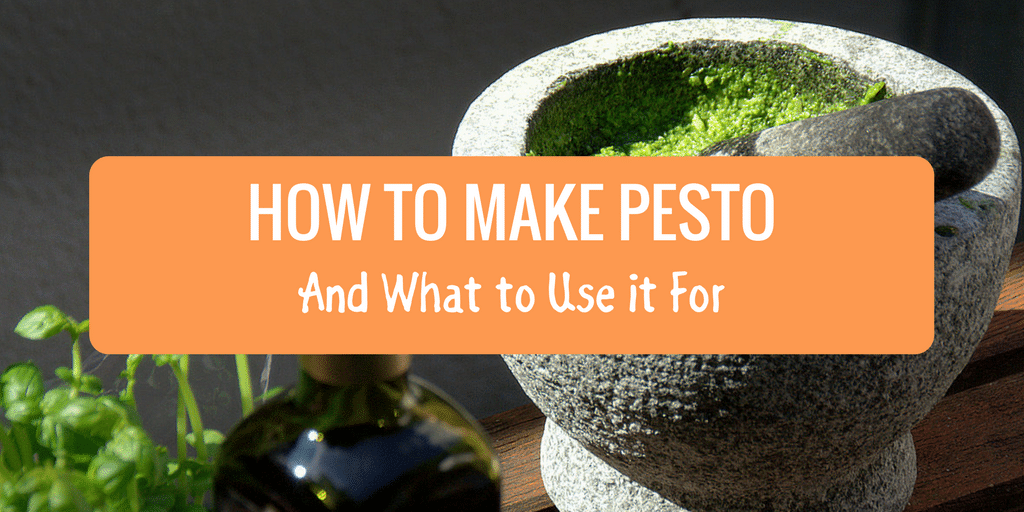 How to Make Pesto – and What to Use it For