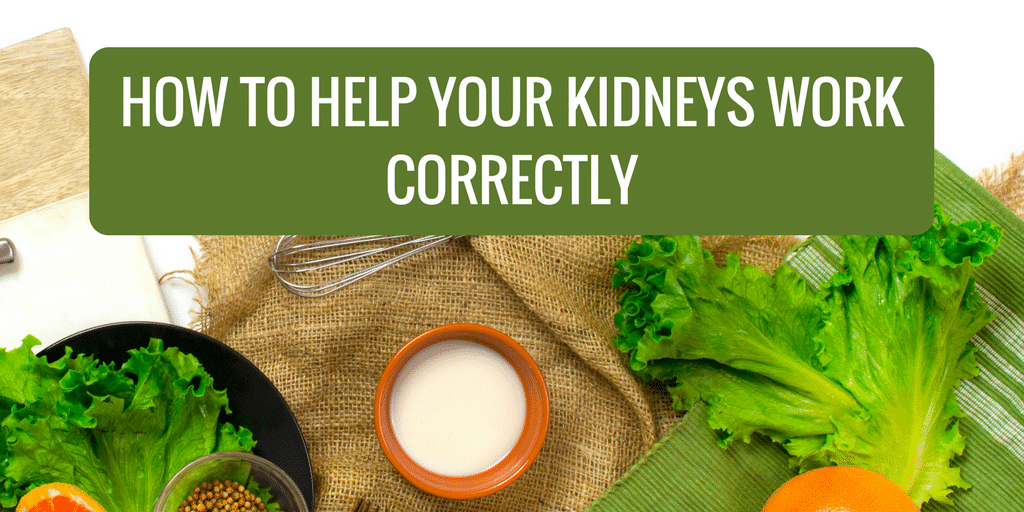 How to Help Your Kidneys Work Correctly