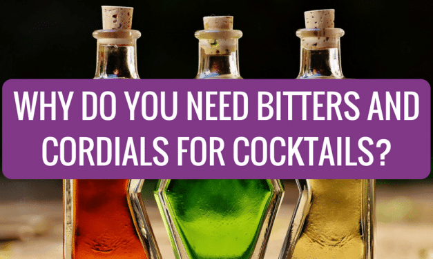 Why Do You Need Bitters and Cordials for Cocktails?