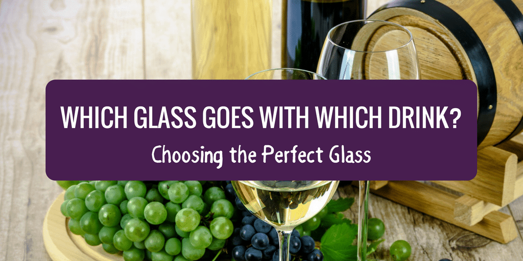 Which Glass Goes with Which Drink?  Choosing the Perfect Glass