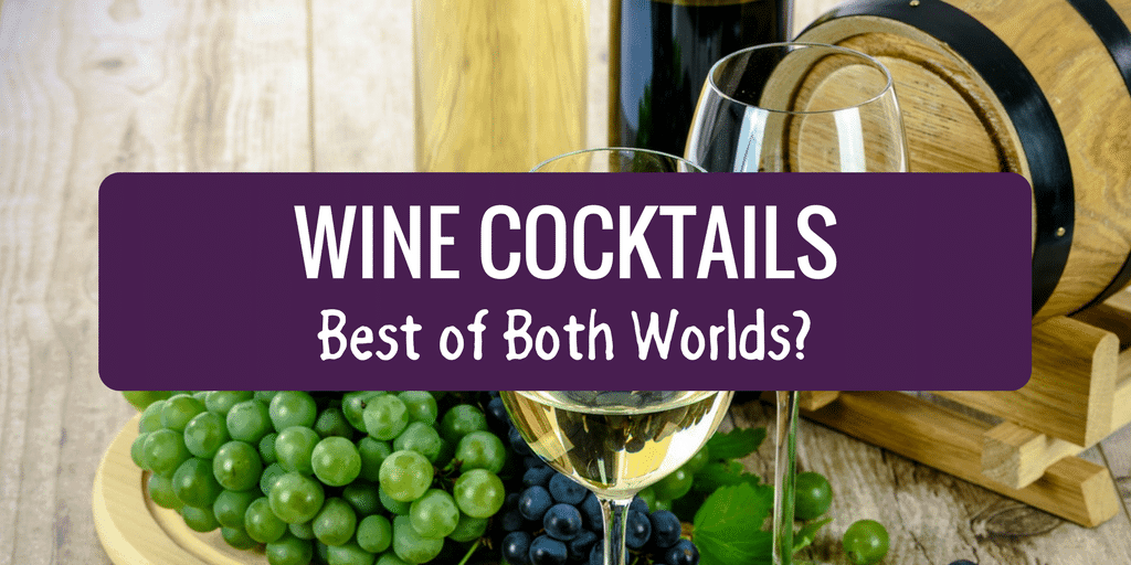 Wine Cocktails – Best of Both Worlds?
