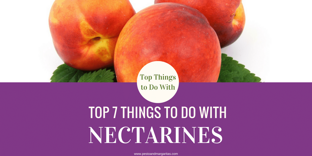 Top 7 Things to Do with Nectarines