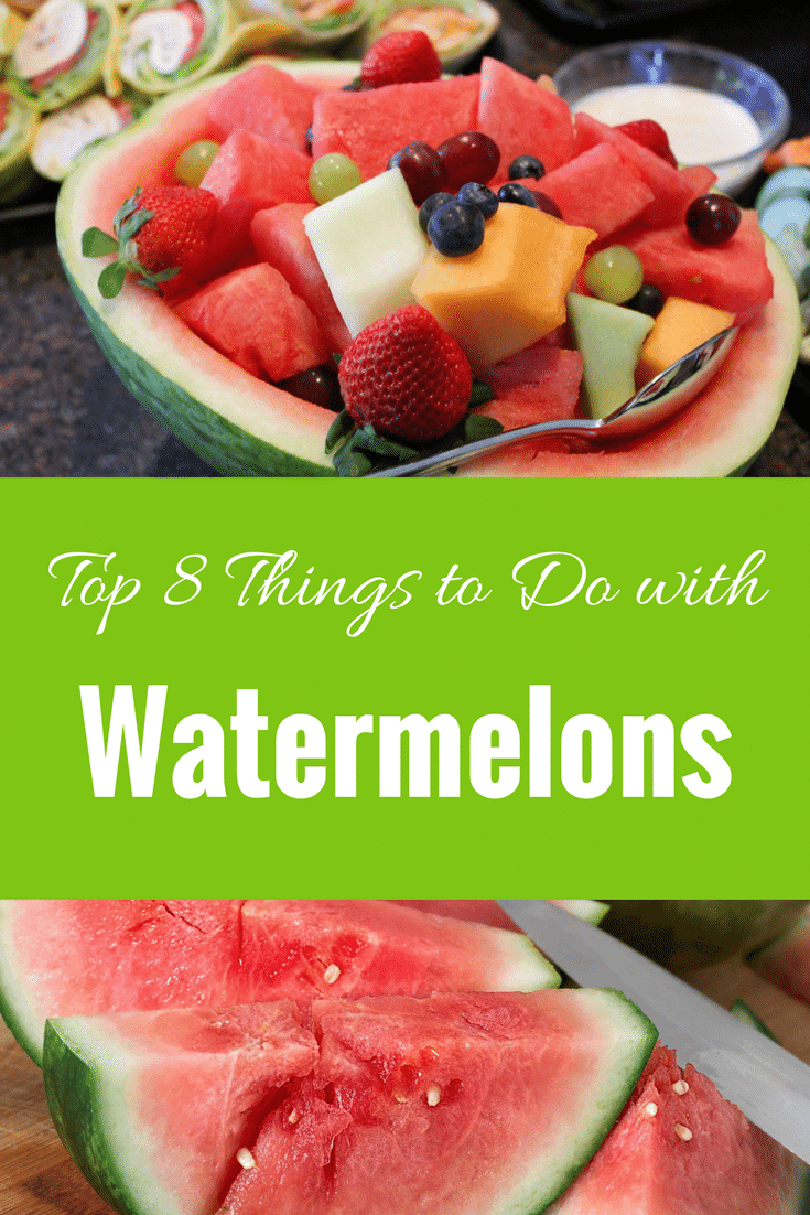 Top 8 Things to Do with Watermelons