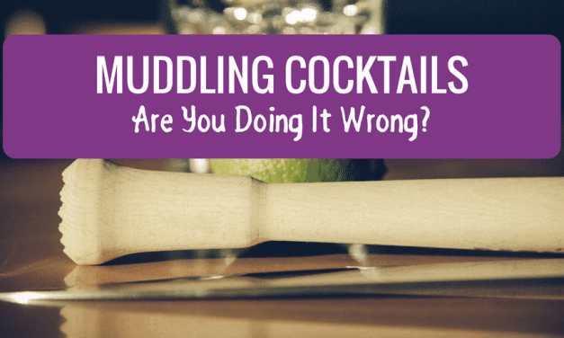 Muddling Cocktails – Are You Doing It Wrong?
