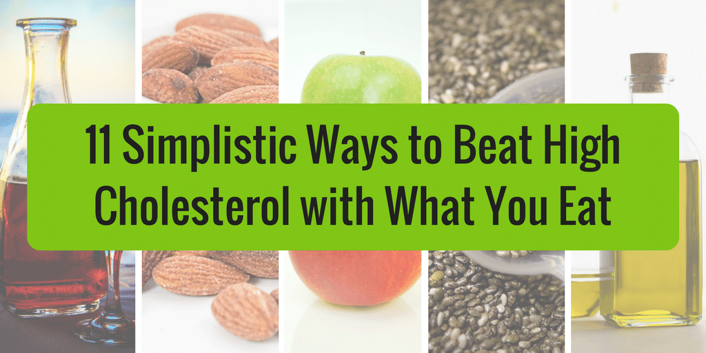 11 Simplistic Ways to Beat High Cholesterol with What You Eat