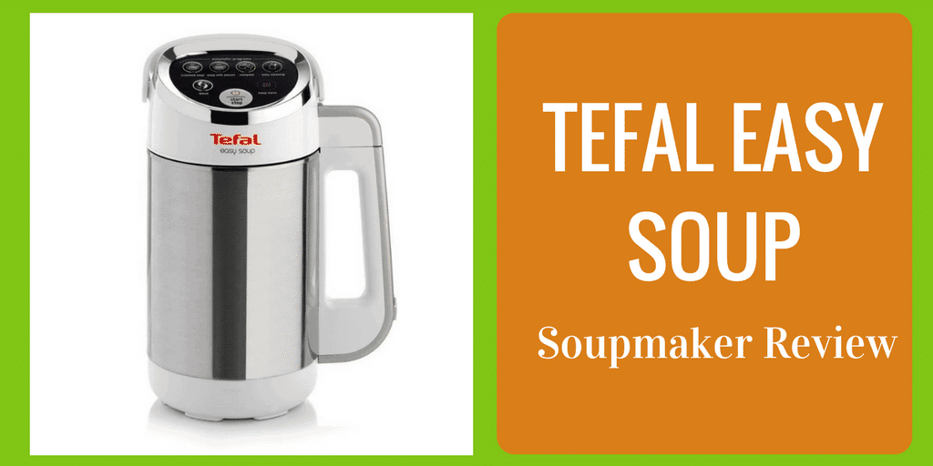Tefal Easy Soup Soupmaker Review