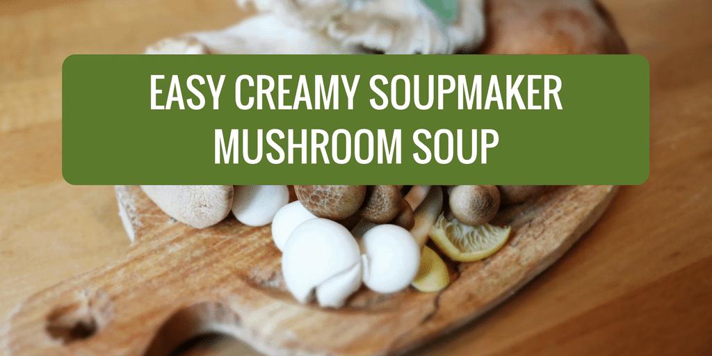 Easy Creamy Mushroom Soup – Soupmaker Style
