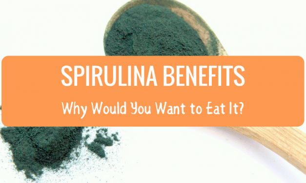 Spirulina Benefits – Why Would You Want to Eat It?