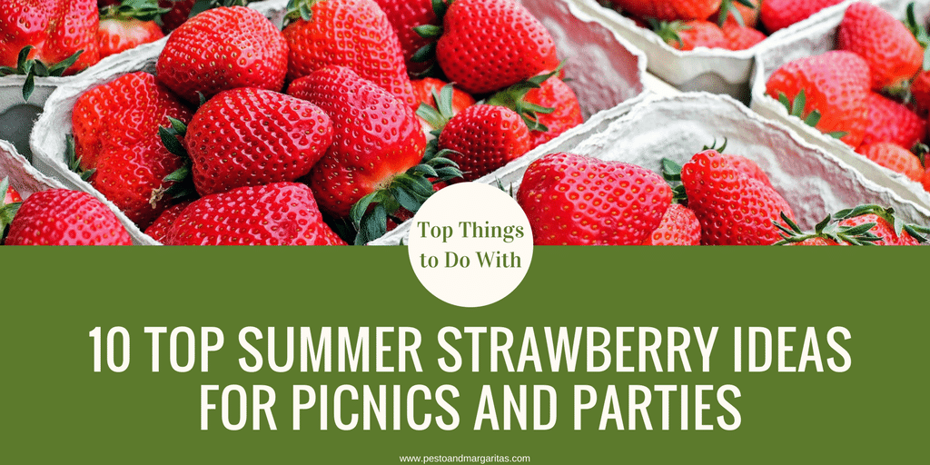 10 Top Summer Strawberry Ideas for Picnics and Parties