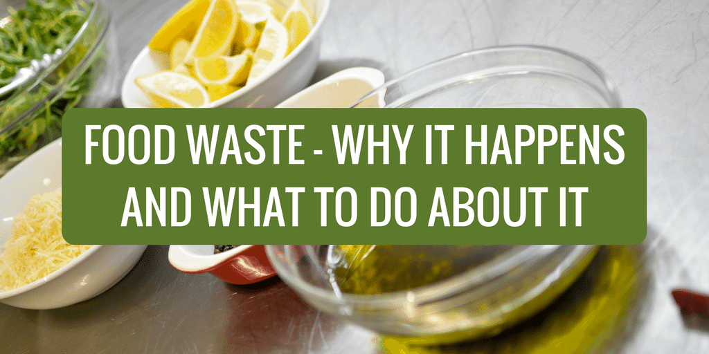 Food Waste – Why It Happens and What to Do About It
