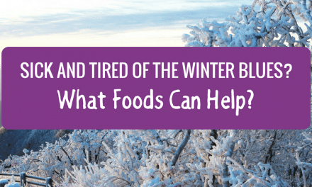 Sick and Tired of the Winter Blues?  What Foods Can Help?