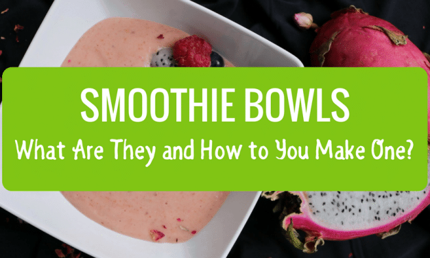 Smoothie Bowls – What Are They and How to You Make One?