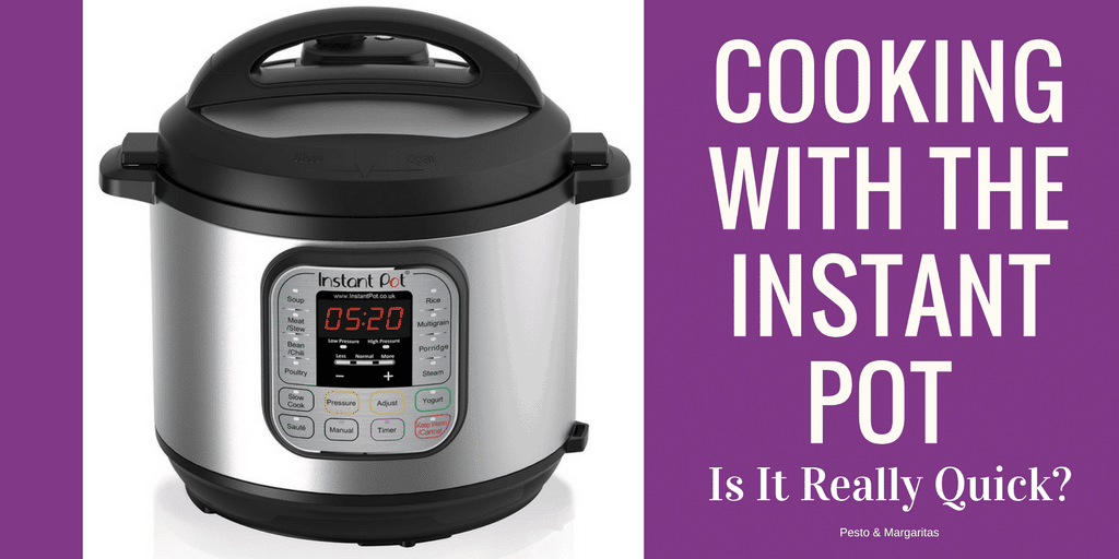 Cooking with the Instant Pot – Is It Really Quick?