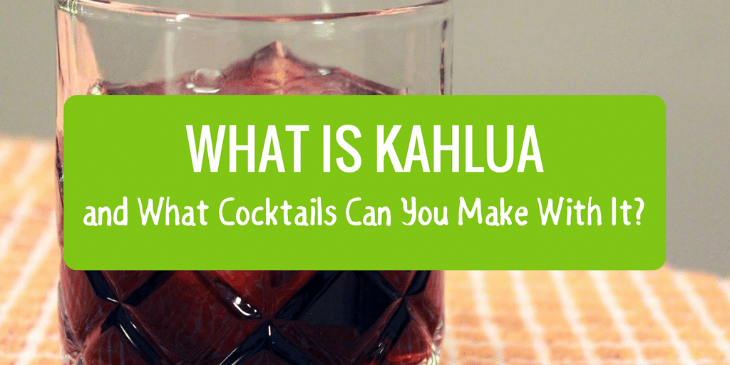 What is Kahlua and What Cocktails Can You Make with It?