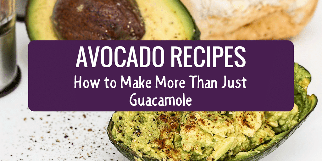 Avocado Recipes – How to Make More Than Just Guacamole