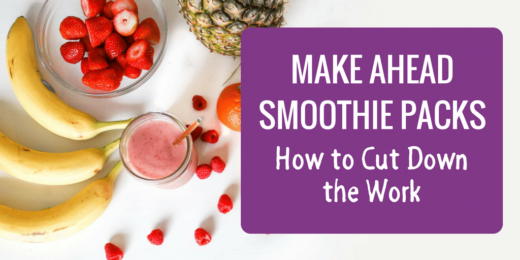 Make Ahead Smoothie Packs – How to Cut Down the Work