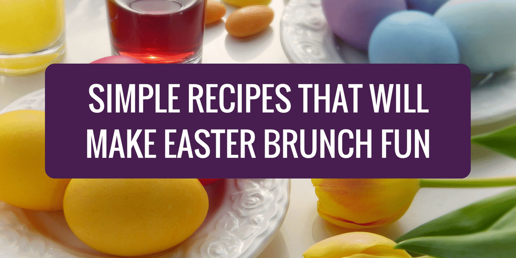 Simple Recipes That Will Make Easter Brunch Fun