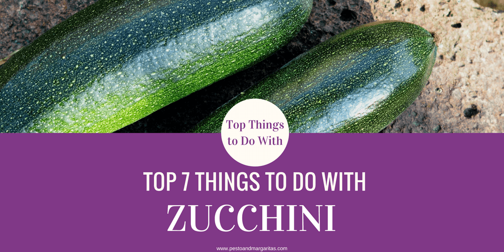 Top 7 Things to Do with Zucchini