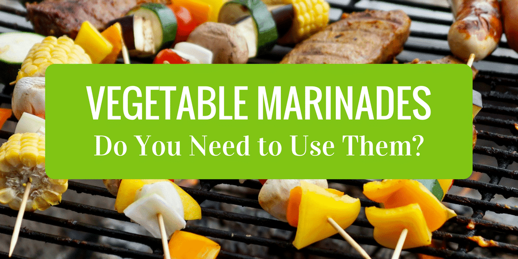 Vegetable Marinades – Do You Need to Use Them?