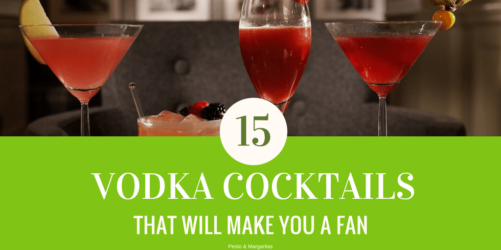 15 Vodka Cocktails That Will Make You a Fan