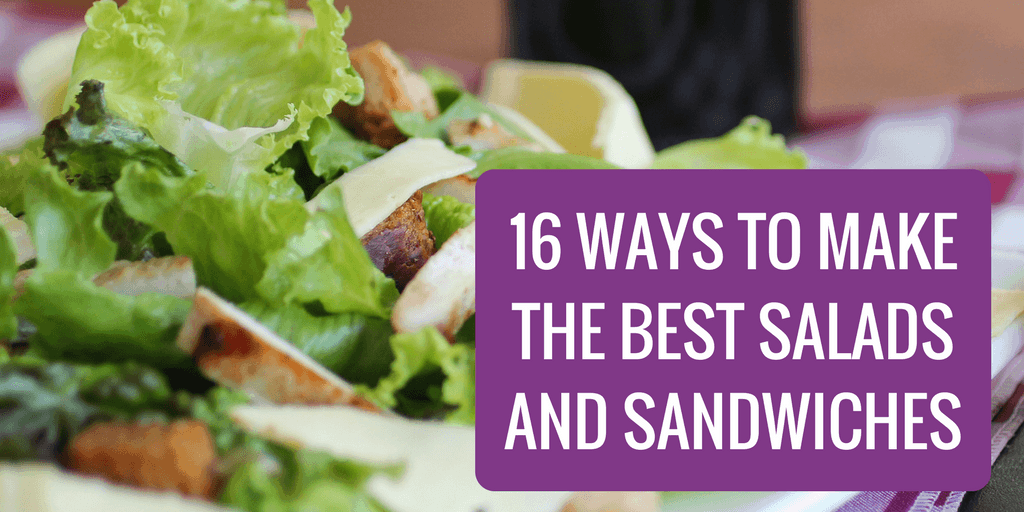 16 Ways to Make the Best Salads and Sandwiches