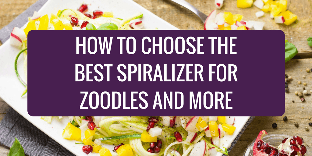 How to Choose the Best Spiralizer for Zoodles and More