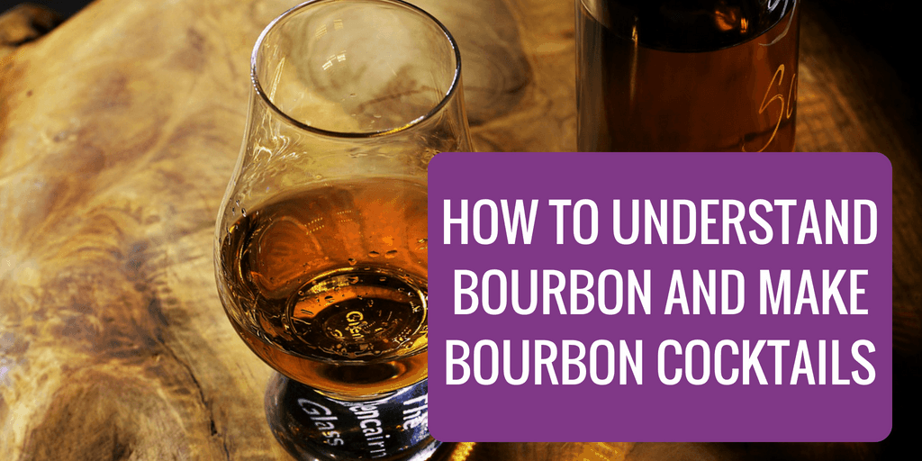 How to Understand Bourbon and Make Bourbon Cocktails