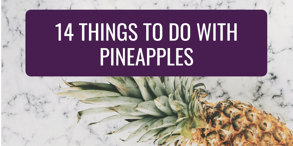 14 Things to do With Pineapples