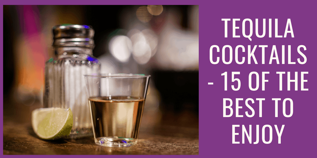 Tequila Cocktails – 15 of the Best to Enjoy