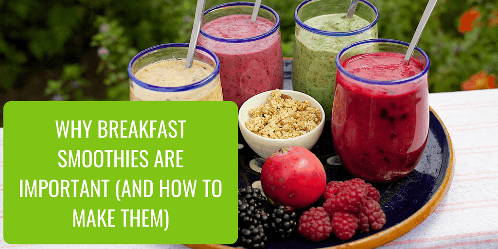 Why Breakfast Smoothies Are Important (And How to Make Them)