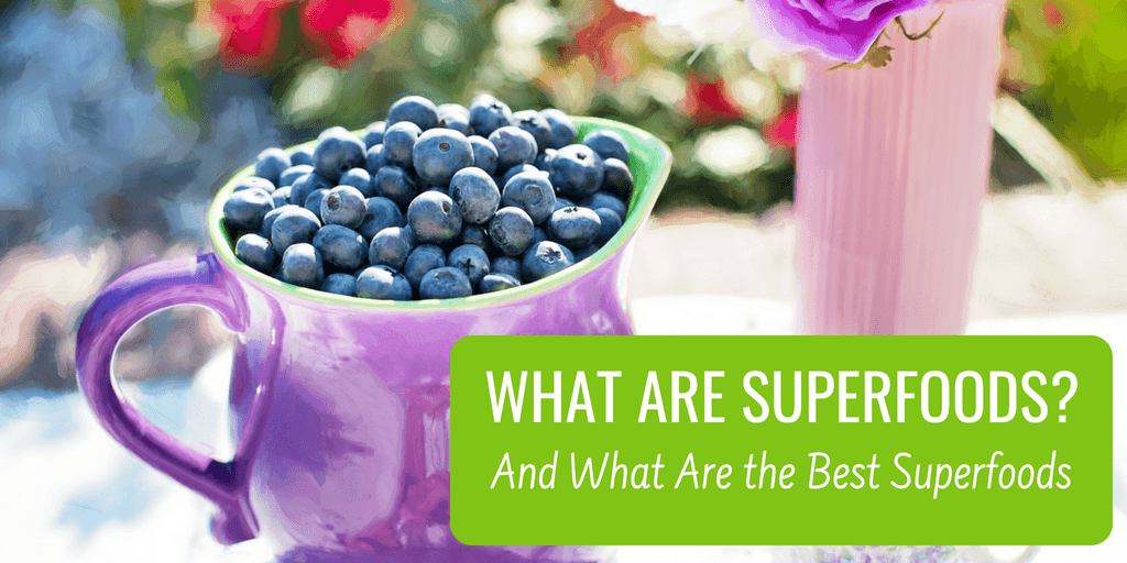 What are Superfoods?  And What are the Best Superfoods?